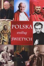 Polska według świętych - I wielkich ludzi Kościoła, Jacek P. Laskowski