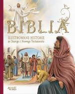 Biblia. Ilustrowane historie - Ilustrowane historie ze Starego i Nowego Testamentu, Praca zbiorowa