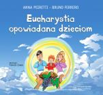 Eucharystia opowiadana dzieciom - , Anna Peiretti, Bruno Ferrero