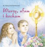Wierzę, ufam i kocham / Outlet - Modlitwy dzieci, bp Józef Zawitkowski