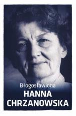 Błogosławiona Hanna Chrzanowska - , Urszula Wrońska, Marta Wielek