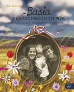 Basia z kazachskich stepów - Opowieść o dzieciach polskich zesłanych do Kazachstanu, Ewa Skarżyńska