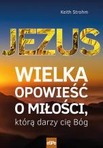 Jezus. Wielka opowieść o miłości, którą darzy cię Bóg - , Keith Strohm