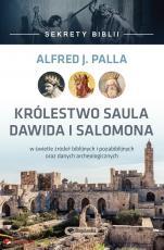 Królestwo Saula Dawida i Salomona - W świetle źródeł biblijnych i pozabiblijnych oraz danych archeologicznych, Alfred Jan Palla