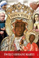 Totus Tuus. Święci oddani Maryi - , Jadwiga Zięba