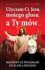 Użyczam Ci, Jezu, mojego głosu, a Ty mów... - Rozmowy ze świadkami życia Ojca Dolindo, Agnieszka Gracz, Małgorzata Pabis