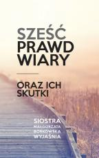 Sześć prawd wiary oraz ich skutki - , Małgorzata Borkowska OSB