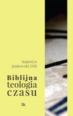 Biblijna teologia czasu - , Augustyn Jankowski OSB