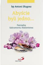 Abyście byli jedno... Pamiątka Sakramentu Małżeństwa / obrączki - Pamiątka Sakramentu Małżeństwa, bp Antoni Długosz
