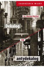 Dekalog czy antydekalog - , ks. Marian Rajchel