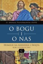 O Bogu i o nas Rok C - Homilie na niedziele i święta. Rok liturgiczny C, o. Andrzej Napiórkowski OSPPE