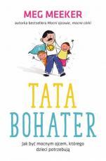 Tata bohater - Jak być mocnym ojcem, którego dzieci potrzebują, Meg Meeker