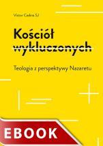 Kościół wykluczonych - Teologia z perspektywy Nazaretu, Victor Codina SJ
