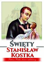 Święty Stanisław Kostka Patron Polski, dzieci i młodzieży - Patron Polski, dzieci i młodzieży, Anna Paterek