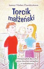 Torcik małżeński - Miniporadnik dla tych, którzy chcą być szczęśliwi w małżeństwie, Joanna Dawidczyk, Norbert Dawidczyk