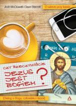 Czy rzeczywiście Jezus jest Bogiem? - Dialog o Bogu, człowieku i łasce, Josh McDowell, Dave Sterrett
