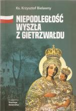 Niepodległość wyszła z Gietrzwałdu - , ks. Krzysztof Bielawny