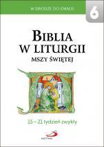 Biblia w liturgii Mszy Świętej 6 - 15-21 tydzień zwykły, red. ks. Antoni Paciorek, ks. Franciszek Mickiewicz