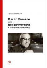 Oscar Romero czyli teologia wyzwolenia - czyli teologia wyzwolenia w praktyce duszpasterskiej, Dariusz Pabiś CSsR