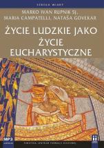 Życie ludzkie jako życie eucharystyczne - , Marko Ivan Rupnik SJ, Maria Campatelli, Nataša Govekar