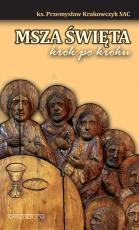 Msza Święta krok po kroku - Przewodnik po obrzędach Najświętszej Eucharystii dla duchownych i świeckich, ks. Przemysław Krakowczyk SAC