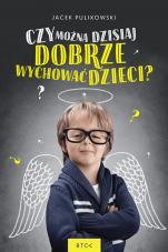 Czy można dzisiaj dobrze wychować dzieci? - , Jacek Pulikowski