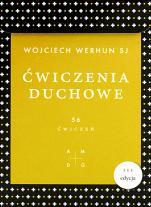 Ćwiczenia duchowe - 56 ćwiczeń, Wojciech Werhun SJ