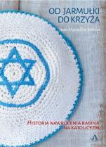 Od jarmułki do krzyża - Historia nawrócenia rabina na katolicyzm, Jean-Marie Élie Setbon