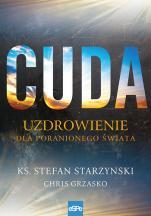 Cuda Uzdrowienie dla poranionego świata - Uzdrowienie dla poranionego świata, ks. Stefan Starzynski, Chris Grzasko