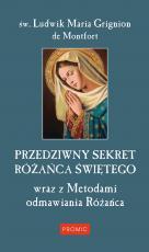 Przedziwny sekret Różańca Świętego - wraz z Metodami odmawiania Różańca, św. Ludwik Maria Grignion de Montfort