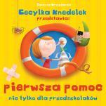 Cecylka Knedelek przedstawia: pierwsza pomoc nie tylko dla przedszkolaków - , Joanna Krzyżanek, Zenon Wiewiurka