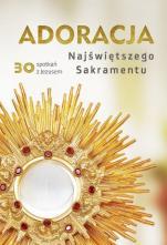 Adoracja Najświętszego Sakramentu - 30 spotkań z Jezusem, Małgorzata Sękalska