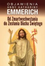 Objawienia Anny Kathariny Emmerich Od Zmartwychwstania - Od Zmartwychwstania do Zesłania Ducha Świętego, bł. Anna Katarzyna Emmerich
