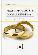 Przygotować się do małżeństwa - pod kierunkiem papieża Franciszka, ks. Arturo Cattaneo
