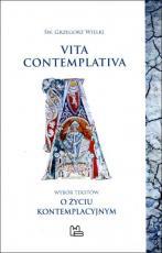 """Vita contemplativa - Wybór tekstów z """"Moraliów"""" o życiu kontemplacyjnym, św. Grzegorz Wielki"""