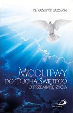 Modlitwy do Ducha Świętego o przemianę życia - , ks. Krzysztof Guzowski