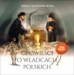 Opowieści o władcach polskich - , Elżbieta Śnieżkowska-Bielak
