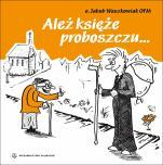Ależ księże proboszczu… - , Jakub Waszkowiak OFM
