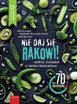 Nie daj się rakowi! - Wsparcie żywieniowe w chorobie nowotworowej, Maria Brzegowy, Magdalena Maciejewska-Cebulak, Katarzyna Turek
