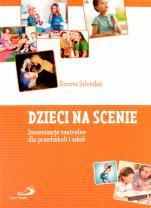 Dzieci na scenie - Inscenizacje teatralne dla przedszkoli i szkół, Dorota Szlendak