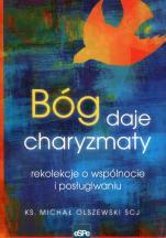 Bóg daje charyzmaty - Rekolekcje o wspólnocie i posługiwaniu, ks. Michał Olszewski SCJ