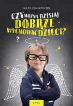 Czy można dzisiaj dobrze wychować dzieci? (książka) - , Jacek Pulikowski