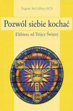Pozwól siebie kochać - Elżbieta od Trójcy Świętej, Eugene McCaffrey OCD