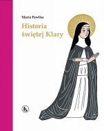Historia świętej Klary - , Maria Pawlisz