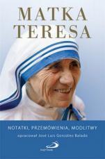 Matka Teresa - Notatki, przemówienia, modlitwy, José Luis González Balado