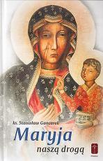 Maryja naszą drogą - Wybór tekstów św. Maksymiliana Kolbego, ks. Stanisław Gancarek