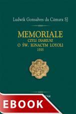 Memoriale czyli Diariusz o Św. Ignacym Loyoli 1555 - , Ludwik Gonsalves da Cámara SJ