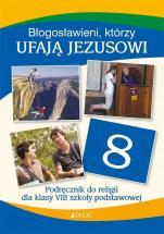 Błogosławieni, którzy ufają Jezusowi / Jedność - Podręcznik do religii dla klasy VIII szkoły podstawowej, red. ks. Krzysztof Mielnicki, Elżbieta Kondrak, Ewelina Parszewska