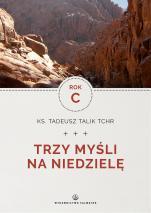 Trzy myśli na niedzielę. Rok C - , ks. Tadeusz Talik TChr