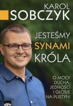 Jesteśmy synami Króla - O mocy Ducha, jedności i Głosie na Pustyni , Karol Sobczyk